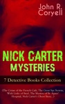 NICK CARTER MYSTERIES - 7 Detective Books Collection The Crime Of The French Caf The Great Spy System With Links Of Steel The Mystery Of St Agnes Hospital Nick Carters Ghost Story