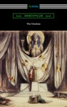 The Oresteia Agamemnon The Libation Bearers And The Eumenides Translated By E D A Morshead With An Introduction By Theodore Alois Buckley