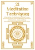 21 Meditation Techniques: A Step By Step Practical Beginner's Guide To Learn And Practice Simple Easy Yoga Meditation Techniques To Relieve Stress, Anxiety And Bring Inner Peace, Emotional Well-Being & Mental Clarity