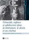 Gnocide Enfance Et Adolescence Dans La Littrature Le Dessin Et Au Cinma