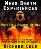 Near Death Experiences: Why Hell Awaits Us All : A Compilation And Analysis Of Proven Near Death Experiences