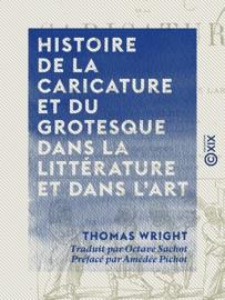 Histoire De La Caricature Et Du Grotesque Dans La Litt Rature Et Dans L Art