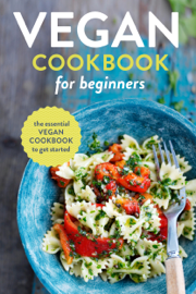 Vegan Cookbook for Beginners: The Essential Vegan Cookbook To Get Started