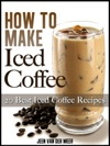 How To Make Iced Coffee 20 Best Iced Coffee Recipes