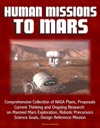 Human Missions To Mars Comprehensive Collection Of NASA Plans Proposals Current Thinking And Ongoing Research On Manned Mars Exploration Robotic Precursors Science Goals Design Reference Mission