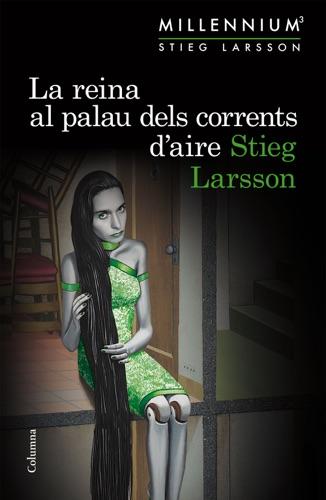 Stieg Larsson - La reina al palau dels corrents d'aire (Sèrie Millennium 3)