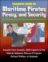 Complete Guide To Maritime Pirates Piracy And Security Assaults From Somalia 2009 Capture Of The Maersk Alabama Rescue Of Captain Richard Phillips Al-Shabaab