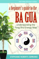 A Beginner's Guide to the Ba Gua: Understanding the Feng Shui Energy Map