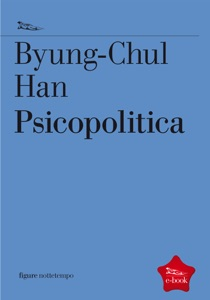 Psicopolitica da Byung-Chul Han