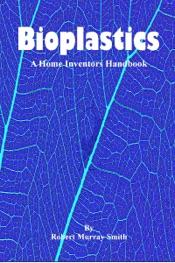Bioplastics: A Home Inventors Handbook