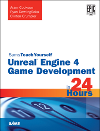 Unreal Engine 4 Game Development in 24 Hours