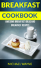 Michael Wayne - Breakfast Cookbook: Awesome Breakfast Ideas And Breakfast Recipes ilustración