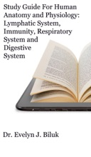 Study Guide for Human Anatomy and Physiology: Lymphatic System, Immunity, Respiratory System and Digestive System