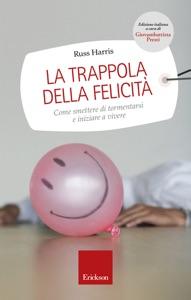 La trappola della felicità. Come smettere di tormentarsi e iniziare a vivere Book Cover