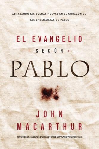 John F. MacArthur - El Evangelio según Pablo