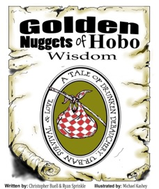GOLDEN NUGGETS OF HOBO WISDOM: A TALE OF DRUNKEN DEBAUCHERY, URBAN SURVIVAL, & LOVE