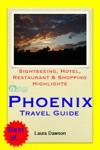 Phoenix Arizona Travel Guide - Sightseeing Hotel Restaurant  Shopping Highlights Illustrated