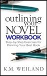 Outlining Your Novel Workbook Step-by-Step Exercises For Planning Your Best Book