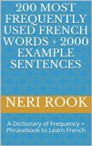200 Most Frequently Used French Words + 2000 Example Sentences: A Dictionary of Frequency + Phrasebook to Learn French