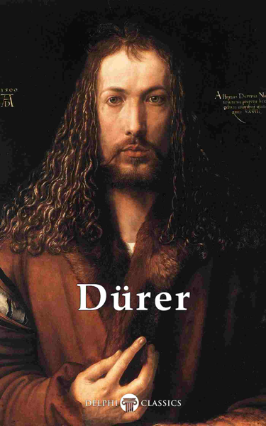 Delphi Complete Works of Albrecht Dürer (Illustrated)