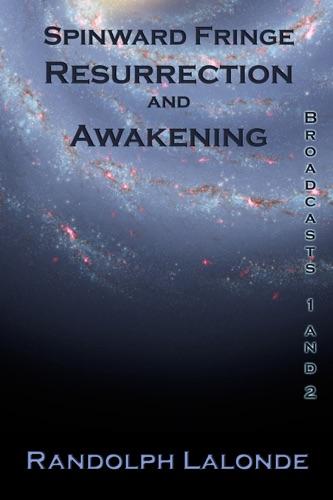 Randolph Lalonde - Spinward Fringe Broadcasts 1 and 2: Resurrection and Awakening
