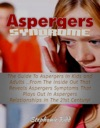 Aspergers Syndrome The Guide To Aspergers In Kids And Adults From The Inside Out That Reveals Aspergers Symptoms That Plays Out In Aspergers Relationships In The 21st Century