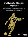 Deliberate Soccer Practice 50 Defending Football Exercises To Improve Decision-Making