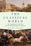 The Classical World The Foundations Of The West And The Enduring Legacy Of Antiquity