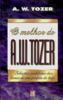 O melhor de A. W. Tozer - A. W. Tozer