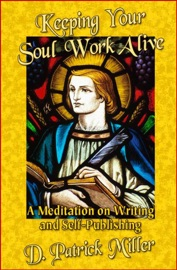 Keeping Your Soul Work Alive A Meditation On Writing And Self Publishing