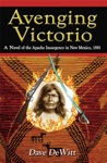 Avenging Victorio A Novel Of The Apache Insurgency In New Mexico 1881