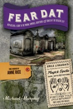 Fear Dat New Orleans: A Guide to the Voodoo, Vampires, Graveyards & Ghosts of the Crescent City