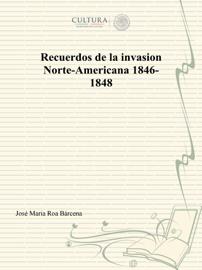 Recuerdos de la invasion Norte-Americana 1846-1848