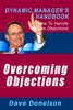 Overcoming Objections: The Dynamic Manager's Handbook On How To Handle Sales Objections