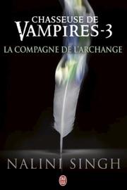 CHASSEUSE DE VAMPIRES (TOME 3) - LA COMPAGNE DE LARCHANGE
