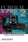 Fujifilm X Pro2 An Easy Guide For Beginners