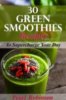 30 Green Smoothies Recipes To Supercharge Your Day