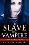 Slave to a Vampire: Book 1 Catherine