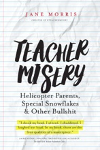 Teacher Misery: Helicopter Parents, Special Snowflakes And Other B******t