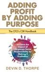 Adding Profit By Adding Purpose The CFOs CSR Handbook