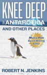 Knee Deep In Antarctica And Other Places