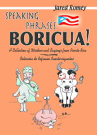 Speaking Phrases Boricua: A Collection of Wisdom and Sayings from Puerto Rico