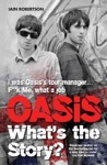 Oasis Whats The Story I Was Oasis Tour Manager - Fk Me What A Job