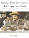 Recipes From The Kitchen Of A Frugal Non-Cook