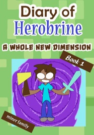 Diary Of Herobrine A Whole New Dimension Book 1