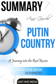 ANNE GARRELS PUTIN COUNTRY: A JOURNEY INTO THE REAL RUSSIA  SUMMARY