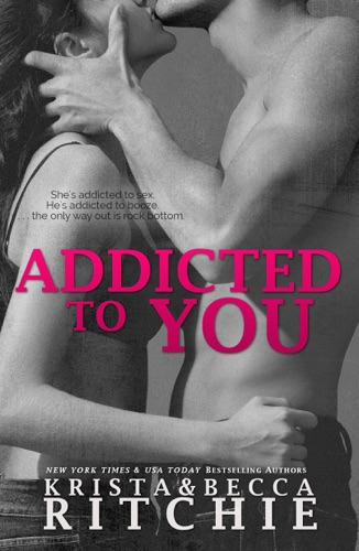 Addicted to You - Krista Ritchie & Becca Ritchie - Krista Ritchie & Becca Ritchie