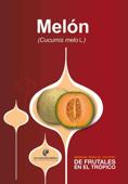 Manual para el cultivo de frutales en el trópico. Melón