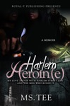 Harlem Heroine- My Love Affair With Harlem Street Life And The Men Who Ruled It