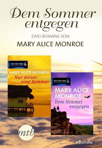 Mary Alice Monroe - Dem Sommer entgegen - zwei Romane von Mary Alice Monroe